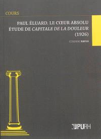 Paul Eluard, le coeur absolu : étude de Capitale de la douleur (1926)