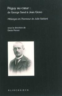 Péguy au coeur : de George Sand à Jean Giono : mélanges en l'honneur de Madame Julie Sabiani