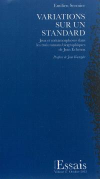 Variations sur un standard : jeux et métamorphoses dans les trois romans biographiques de Jean Echenoz