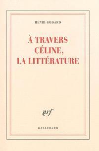 A travers Céline, la littérature