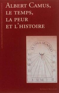 Albert Camus, le temps, la peur et l'histoire