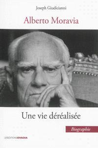 Alberto Moravia, une vie déréalisée : biographie