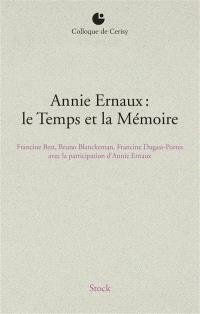 Annie Ernaux : le temps et la mémoire : actes du colloque de Cerisy, 6-13 juillet 2012