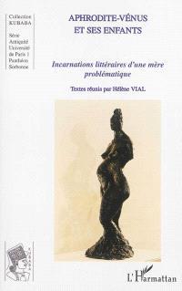 Aphrodite-Vénus et ses enfants : incarnations littéraires d'une mère problématique