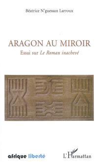 Aragon au miroir : essai sur Le Roman inachevé