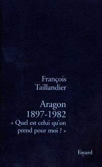 Aragon, 1897-1982 : quel est celui qu'on prend pour moi ?