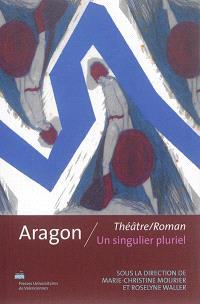 Aragon, Théâtre-roman : un singulier pluriel