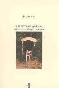 Aspects de Nerval : histoire, esthétique, fantaisie