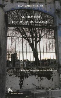 Au travers des murs du cachot : Thomas Bernhard auteur-bâtisseur