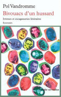 Bivouacs d'un hussard : ivresses et escagasseries littéraires : souvenirs
