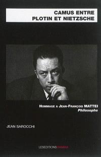 Camus entre Plotin et Nietzsche : hommage à Jean-François Mattéi, philosophe