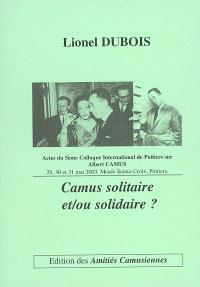 Camus solitaire et-ou solidaire ? : actes du 5e Colloque international de Poitiers sur Albert Camus, 29, 30 et 31 mai 2003, Musée Sainte-Croix, Poitiers
