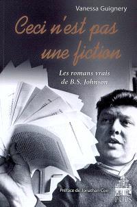 Ceci n'est pas une fiction : les romans vrais de B.S Johnson