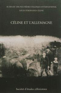 Céline et l'Allemagne : actes du dix-neuvième colloque international Louis-Ferdinand Céline : Berlin, 6-8 juillet 2012