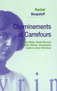 Cheminements et carrefours : Julien Green, André Malraux, Gabriel Marcel, Kierkegaard, Chestov devant Nietzsche