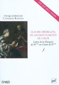 Claude Crébillon ou Les mouvements du coeur : lettres de la Marquise de M*** au Comte de R***