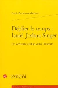 Déplier le temps : Israël Joshua Singer : un écrivain yiddish dans l'histoire