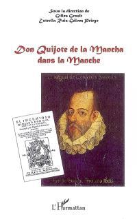 Don Quichotte de la Mancha dans la Manche : études à l'intention des Archives départementales de la Manche, faites à l'occasion du quatrième centenaire de la parution de la première partie de Don Quichotte sur les presses de Juan de la Cuesta