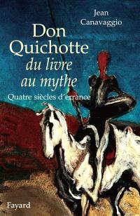 Don Quichotte, du livre au mythe : quatre siècles d'errance
