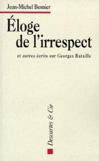Eloge de l'irrespect : et autres écrits sur Georges Bataille