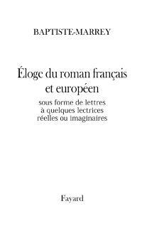 Eloge du roman français et européen : sous forme de lettres à quelques lectrices réelles ou imaginaires