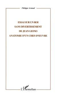 Essai sur Un roi sans divertissement de Jean Giono : anatomie d'un chef-d'oeuvre
