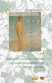 Etrangeté, passion, couleur : l'hellénisme de Swinburne, Pater et Symonds (1865-1880)
