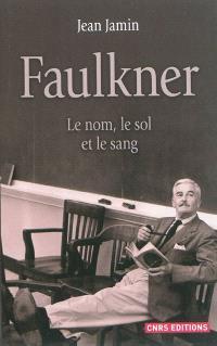 Faulkner : le nom, le sol et le sang
