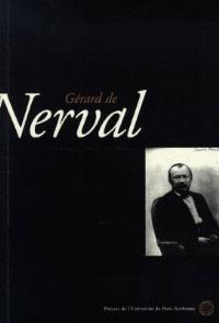 Gérard de Nerval : actes du colloque de la Sorbonne, du 15 novembre 1997