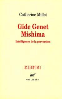 Gide, Genet, Mishima : intelligence de la perversion