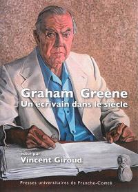 Graham Greene : un écrivain dans le siècle