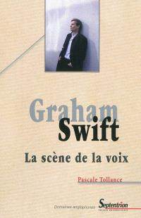 Graham Swift : la scène de la voix