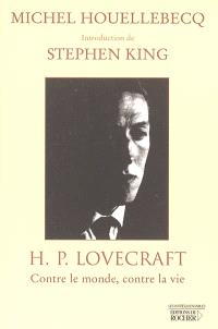 H.P. Lovecraft : contre le monde, contre la vie
