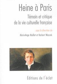 Heine à Paris : témoin et critique de la vie culturelle française