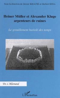 Heiner Müller et Alexander Kluge, arpenteurs de ruines : le grouillement bariolé des temps : actes du colloque international