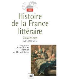 Histoire de la France littéraire. Volume 2, Classicismes : XVIIe-XVIIIe siècle