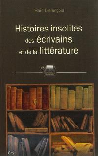 Histoires insolites des écrivains et de la littérature