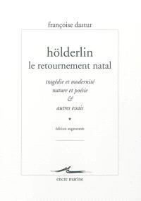 Hölderlin, le retournement natal : tragédie et modernité, nature et poésie & autres essais