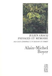 Julien Gracq, paysages et mémoire : des Eaux étroites à Un balcon en forêt