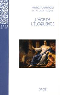 L'âge de l'éloquence : rhétorique et res literaria de la Renaissance au seuil de l'époque classique