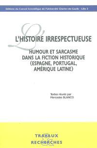 L'histoire irrespectueuse : humour et sarcasme dans la fiction historique (Espagne, Portugal, Amérique latine)