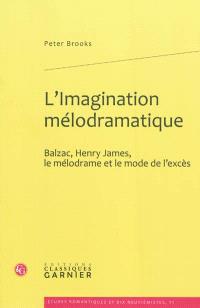 L'imagination mélodramatique : Balzac, Henry James, le mélodrame et le mode de l'excès