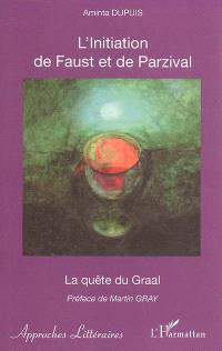 L'initiation de Faust et de Parzival : la quête du Graal : une voie moderne de connaissance et d'amour