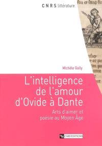 L'intelligence de l'amour d'Ovide à Dante : arts d'aimer et poésie au Moyen Age