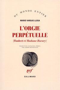 L'orgie perpétuelle : Flaubert et Madame Bovary