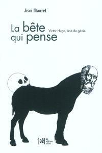 La bête qui pense : Victor Hugo, âne de génie