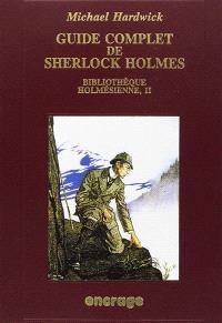 La Bibliothèque holmésienne. Volume 2, Guide complet de Sherlock Holmes