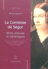 La comtesse de Ségur : mots, silences et stéréotypes : suivi d'un résumé commenté de chacun des ouvrages de la comtesse