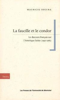 La faucille et le condor  : le discours français sur l'Amérique latine, 1950-1985