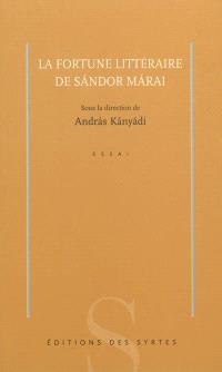 La fortune littéraire de Sandor Marai : essai